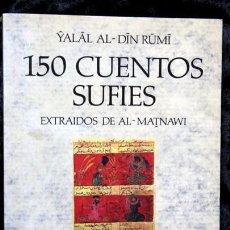Libros de segunda mano: 150 CUENTOS SUFIES - EXTRAIDOS DE AL - MATNAWI - YALAL AL - DIN - RUMI . Lote 65021571