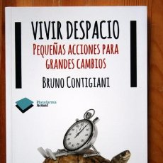 Libros de segunda mano: VIVIR DESPACIO - PEQUEÑAS ACCIONES PARA GRANDES CAMBIOS - BRUNO CONTIGIANI - ISBN: 9788415577065. Lote 66025370