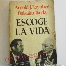Libros de segunda mano: ESCOGE LA VIDA - LIBRO ARNOLD J TOYNBEE / DAISAKU IKEDA - FILOSOFÍA PENSAMIENTO - SOCIEDAD POLÍTICA. Lote 68007913