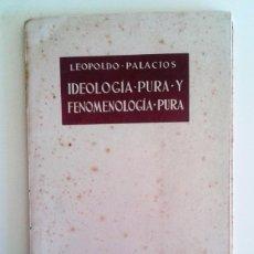 Livros em segunda mão: LEOPOLDO PALACIOS - IDEOLOGÍA PURA Y FENOMENOLOGÍA PURA (DE BALMES A HUSSERL). Lote 72099307