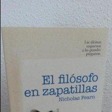 Libros de segunda mano: EL FILOSOFO EN ZAPATILLAS. NICHOLAS FEARN. LAS ULTIMAS RESPUESTAS A LAS GRANDES PREGUNTAS. . Lote 73654467