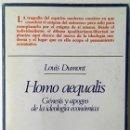 Libros de segunda mano: HOMO AEQUALIS. GÉNESIS Y APOGEO DE LA IDEOLOGÍA ECONÓMICA. (L. DUMONT) TAURUS. Lote 73974871
