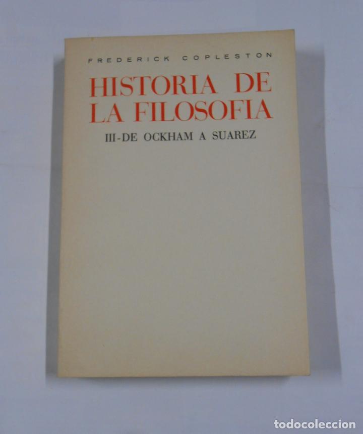 HISTORIA DE LA FILOSOFÍA. TOMO III. DE OCKHAM A SUAREZ. COPLESTON, FREDERICK. TDK25 (Libros de Segunda Mano - Pensamiento - Filosofía)