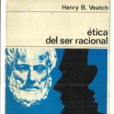 Libros de segunda mano: ÉTICA DEL SER RACIONAL. HENRY B. VEATCH. LABOR. BARCELONA. 1967. Lote 76484403