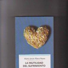 Libros de segunda mano: LA INUTILIDAD DEL SUFRIMIENTO - AUTOAYUDA - M.J. ÁLAVA REYES - LA ESFERA DE LOS LIBROS 2010. Lote 76572591