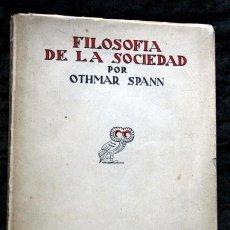 Libros de segunda mano: FILOSOFIA DE LA SOCIEDAD - OTHMAR SPANN- REVISTA DE OCCIDENTE - 1933. Lote 77879549