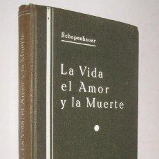 Libros de segunda mano: LA VIDA EL AMOR Y LA MUERTE - SCHOPENHAUER *. Lote 77999601