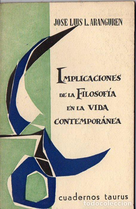 ARANGUREN : IMPLICACIONES DE LA FILOSOFÍA EN LA VIDA CONTEMPORÁNEA (TAURUS, 1963) (Libros de Segunda Mano - Pensamiento - Filosofía)