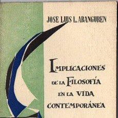 Libros de segunda mano: ARANGUREN : IMPLICACIONES DE LA FILOSOFÍA EN LA VIDA CONTEMPORÁNEA (TAURUS, 1963). Lote 79789829
