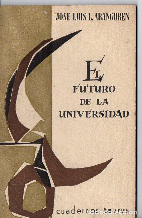 ARANGUREN : EL FUTURO DE LA UNIVERSIDAD (TAURUS, 1962) (Libros de Segunda Mano - Pensamiento - Filosofía)