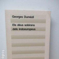 Libros de segunda mano: ELS DÉUS SOBIRANS INDOEUROPEUS GEORGES DUMÉZIL ED 62 CLÀSSICS DEL PENSAMENT MODERN 28 MITOLOGIA . Lote 81211396