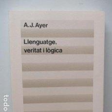 Libros de segunda mano: A. J. AYER: LLENGUATGE, VERITAT I LÒGICA (TRADUCCIÓ I PRÒLEG DE JOSEP-LLUÍS BLASCO) . Lote 81218168