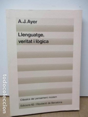 A. J. AYER: LLENGUATGE, VERITAT I LÒGICA (TRADUCCIÓ I PRÒLEG DE JOSEP-LLUÍS BLASCO) (Libros de Segunda Mano - Pensamiento - Filosofía)