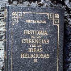 Libros de segunda mano: HISTORIA DE LAS CREENCIAS Y DE LAS IDEAS RELIGIOSAS III - MIRCEA ELIADE - TAPA DURA. Lote 82471584