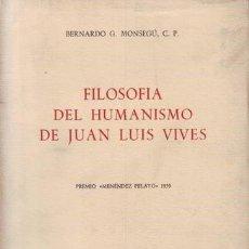 Libros de segunda mano: BERNARDO G. MONSEGÚ: FILOSOFÍA DEL HUMANISMO DE JUAN LUIS VIVES . Lote 83648144