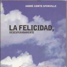 Libros de segunda mano: LA FELICIDAD, DESESPERADAMENTE. ANDRÉ COMTE-SPONVILLE. PAIDÓS CONTEXTOS, 2001. Lote 83950796