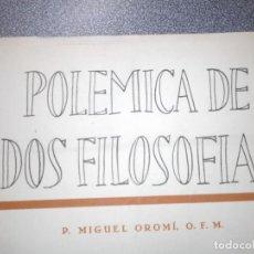 Libros de segunda mano: FRANCISCANO P. MIGUEL OROMÍ. POLÉMICA DE DOS FILOSOFÍAS. 1956. ESCOLÁSTICA, EXISTENCIALISMO, GASSET. Lote 85364148