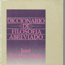 Libros de segunda mano: JOSÉ FERRATER MORA : DICCIONARIO DE FILOSOFÍA ABREVIADO. (EDHASA-SUDAMERICANA, POCKET, 1987). Lote 49255644