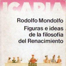 Libros de segunda mano: RODOLFO MONDOLFO : FIGURAS E IDEAS DE LA FILOSOFÍA DEL RENACIMIENTO (ICARIA, 1980). Lote 194712753
