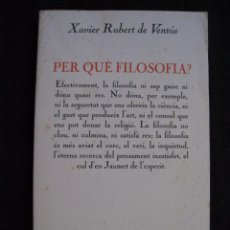 Libros de segunda mano: PER QUE FILOSOFIA ? - XAVIER RUBERT DE VENTOS - EDICIONS 62, 1990 - EN CATALA.. Lote 90551500