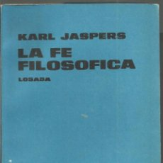 Libros de segunda mano: KARL JASPERS. LA FE FILOSOFICA. LOSADA. Lote 90748560