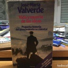 Libros de segunda mano: JOSÉ MARÍA VALVERDE. VIDA Y MUERTE DE LAS IDEAS. PEQUEÑA HISTORIA DEL PENSAMIENTO OCCIDENTAL.. Lote 91028105