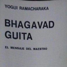 Libros de segunda mano: YOGUI RAMACHARAKA. BHAGAVAD GUITA, EL MENSAJE DEL MAESTRO. BUENOS AIRES. 1974.. Lote 92112055
