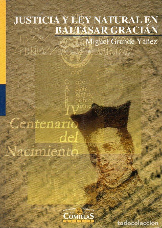 MIGUEL GRANDE YÁÑEZ: JUSTICIA Y LEY NATURAL EN BALTASAR GRACIÁN (UNIVERSIDAD DE COMILLAS, 2001) (Libros de Segunda Mano - Pensamiento - Filosofía)