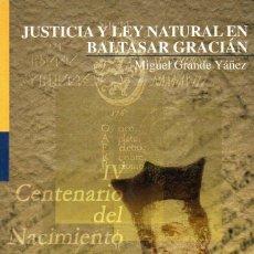 Libros de segunda mano: MIGUEL GRANDE YÁÑEZ: JUSTICIA Y LEY NATURAL EN BALTASAR GRACIÁN (UNIVERSIDAD DE COMILLAS, 2001). Lote 93101050