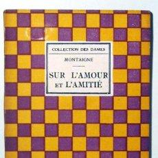 Libros de segunda mano: MONTAIGNE - SUR L'AMOUR ET L'AMITIÉ - PARIS C. 1960. Lote 92812272