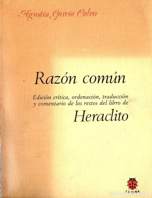 A. GARCÍA CALVO : RAZÓN COMÚN - LOS RESTOS DEL LIBRO DE HERÁCLITO (LUCINA, 1985) (Libros de Segunda Mano - Pensamiento - Filosofía)