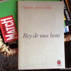 Libros de segunda mano: REY DE UNA HORA. AGUSTÍN GARCÍA CALVO. Lote 95322419