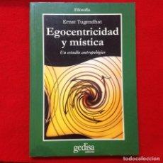 Libros de segunda mano: EGOCENTRICIDAD Y MÍSTICA, UN ESTUDIO ANTROPOLÓGICO, DE ERNST TUGENDHAT, EDIT. GEDISA. 2004. Lote 95687007