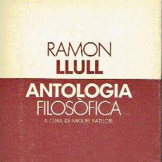 Libros de segunda mano: ANTOLOGIA FILOSÒFICA. RAMON LLULL.. Lote 95817043