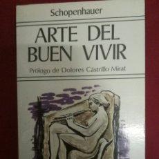 Libros de segunda mano: ARTE DEL BUEN VIVIR. ARTHUR SCHOPENHAUER. Lote 95883126