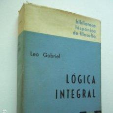Libros de segunda mano: LOGICA INTEGRAL. LEO GABRIEL. ED. GREDOS, 1971. 624 PP.. Lote 99344795