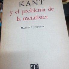 Libros de segunda mano: KANT Y EL PROBLEMA DE LA METAFÍSICA MARTIN HEIDEGGER FONDO DE CULTURA ECONOMICA AÑO 1954. Lote 100049127