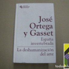 Libros de segunda mano: ORTEGA Y GASSET, JOSÉ: ESPAÑA INVERTEBRADA/LA DESHUMANIZACIÓN DEL ARTE (PRÓLOGO: VALERIANO BOZAL). Lote 100590407