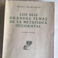 Libros de segunda mano: LOS SEIS GRANDES TEMAS DE LA METAFISICA OCCIDENTAL. HEINZ HEIMSOETH.. Lote 101035339