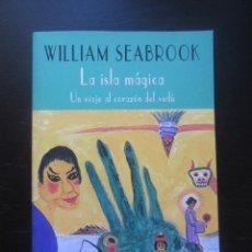 Libros de segunda mano: LA ISLA MÁGICA UN VIAJE AL CORAZÓN DEL VUDÚ - WILLIAM SEABROOK - VALDEMAR - CLUB DIÓGENES - 2005. Lote 101631255