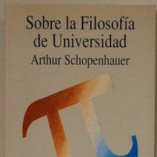 Libros de segunda mano: SOBRE LA FILOSOFIA DE LA UNIVERSIDAD-ARTHUR SCHOPENHAUER,EDIT.TECNOS,. Lote 102044135