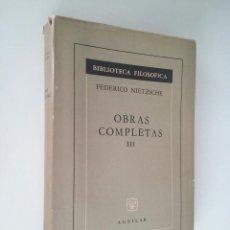 Libros de segunda mano: OBRAS COMPLETAS III - FEDERICO NIETZSCHE (AGUILAR 1961). Lote 102605875