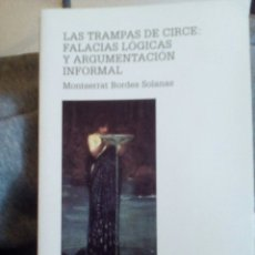 Libros de segunda mano: LAS TRAMPAS DE CIRCE: FALACIAS LÓGICAS Y ARGUMENTACIÓN INFORMAL. MONTSERRAT BORDES SOLANAS. Lote 103211674