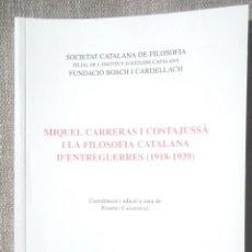Libros de segunda mano: MIQUEL CARRERAS I COSTAJUSSÀ I LA FILOSOFIA CATALANA D'ENTREGUERRES (1918-1939) 2009 SOCIETAT CAT FI. Lote 103398263