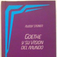 Libros de segunda mano: GOETHE Y SU VISIÓN DEL MUNDO -RUDOLF STEINER. Lote 103709347