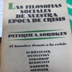 Libros de segunda mano: LAS FILOSOFIAS SOCIALES DE NUESTRA EPOCA DE CRISIS PITRIM A. SOROKIN EDIT AGUILAR 1960. Lote 103936807