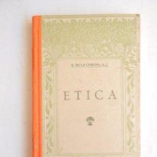 Libros de segunda mano: ETICA PADRE BERNARDO DE LA CONCHA DE LA COMPAÑIA DE JESÚS. TIPOGRAFÍA CASALS. SIN ILUSTRAR. . Lote 103991687