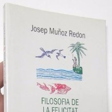 Libros de segunda mano: FILOSOFIA DE LA FELICITAT - JOSEP MUÑOZ REDON. Lote 105251623