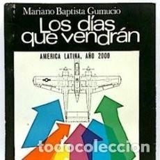 Libros de segunda mano: LOS DÍAS QUE VENDRÁN. MARIANO BAPTISTA GUMUCIO. Lote 107517551