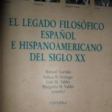 Libros de segunda mano: EL LEGADO FILOSÓFICO ESPAÑOL E HISPANOAMERICANO DEL SIGLO XX, VVAA, ED. CÁTEDRA. Lote 108326203